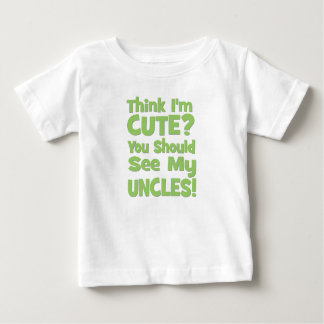 Think I'm Cute?  You should see my UNCLES! green Baby T-Shirt