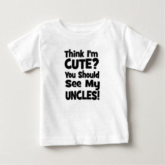 Think I'm Cute?  You should see my UNCLES! Infant T-shirt