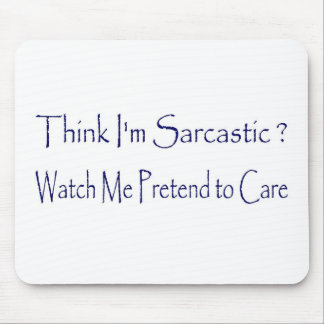 Think I'm Sarcastic? Mouse Pad