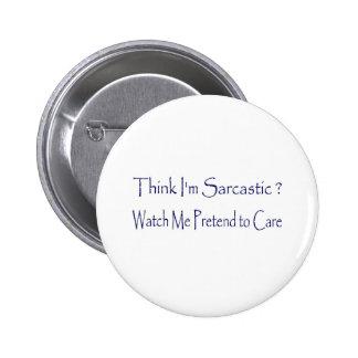 Think I'm Sarcastic? Pinback Button