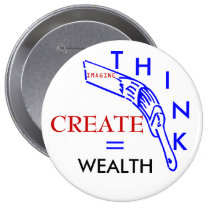 "THINK, IMAGINE, CREATE EQUALS WEALTH 4"" PINBACK BUTTON"