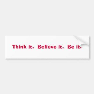 Think it.  Believe it.  Be it. Car Bumper Sticker