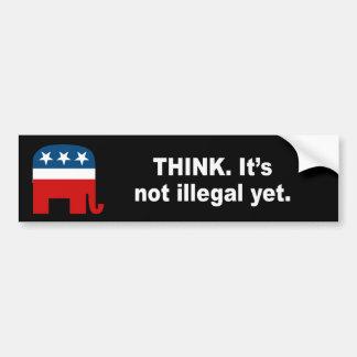 Think It s not illegal yet Bumper Sticker