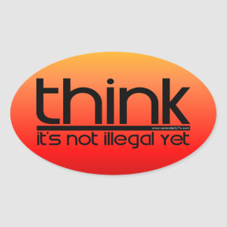 Think It s Not Illegal Yet Oval Sticker