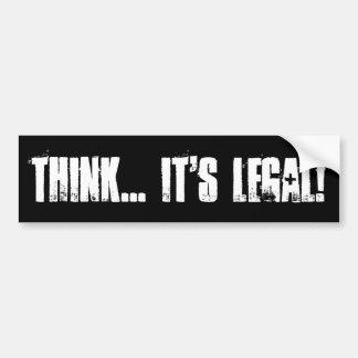 THINK... IT'S LEGAL! BUMPER STICKER