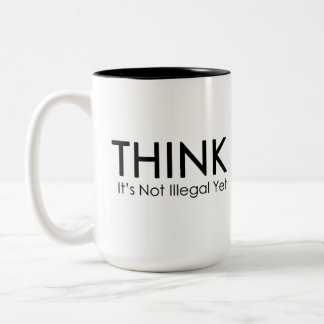 Think It's Not Illegal Yet Funny Political Mug