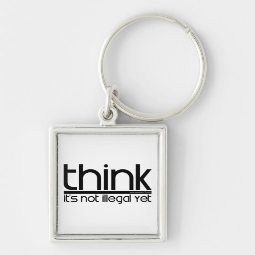 Think It's Not Illegal Yet Keychain