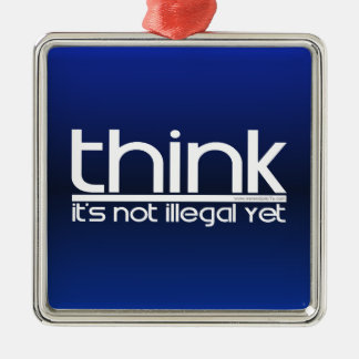 Think It's Not Illegal Yet Metal Ornament