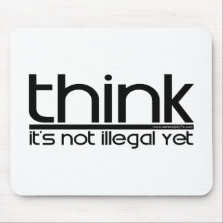 Think It's Not Illegal Yet Mousepads