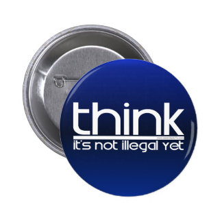 Think It's Not Illegal Yet Pinback Button