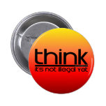 Think It's Not Illegal Yet Pinback Buttons