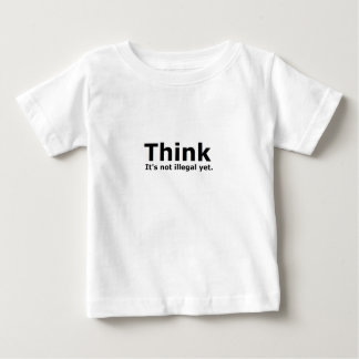 Think it's not illegal yet political gear baby T-Shirt