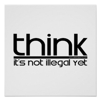 Think It's Not Illegal Yet Poster