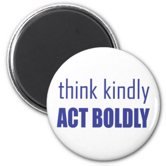 Think Kindly, Act Boldly Magnet