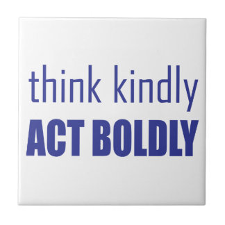 Think Kindly, Act Boldly Tile