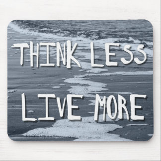 Think Less, Live More - Blue Sea Mouse Pad