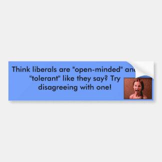 Think liberals are open-minded? bumper sticker car bumper sticker