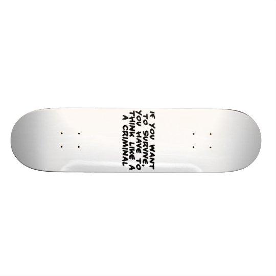 Think Like A Criminal Skateboard