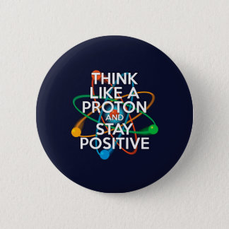 Think like a proton and stay positive button