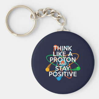 Think like a proton and stay positive keychain