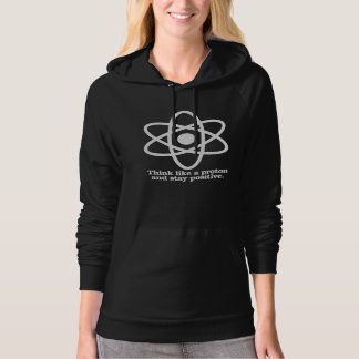 Think Like a Proton and Stay Positive - - Pro-Scie Hoodie