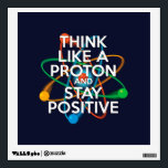 """THINK LIKE A PROTON AND STAY POSITIVE WALL DECAL<br><div class=""""desc"""">Staying positive is never easy unless you think like a proton and then you&#39;ll always stay positive. Now share the good news. Cool, trendy and fun science inspired wall vinyl designed as a gift for all scientists, science teachers, science students, in short, any science geek in your life (and that...</div>"""