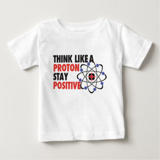 Think like a proton stay positive baby T-Shirt
