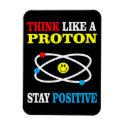 Think Like a Proton, Stay Positive Magnet (<em>$5.25</em>)