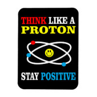 Think Like a Proton, Stay Positive Magnet