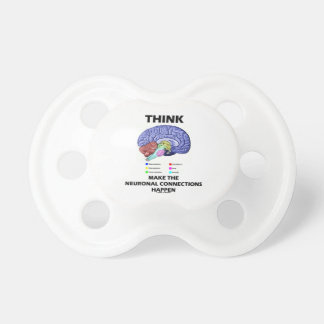 Think Make The Neuronal Connections Happen (Brain) Baby Pacifier