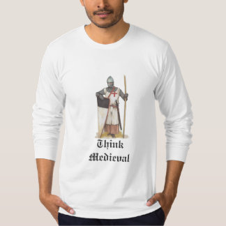 Think Medieval With Knight in Armor T-Shirt