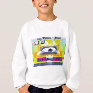 Think of a single thing! sweatshirt