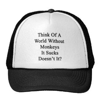 Think Of A World Without Monkeys It Sucks Doesn t Trucker Hats