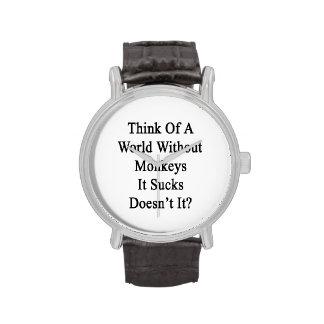 Think Of A World Without Monkeys It Sucks Doesn't Wristwatch
