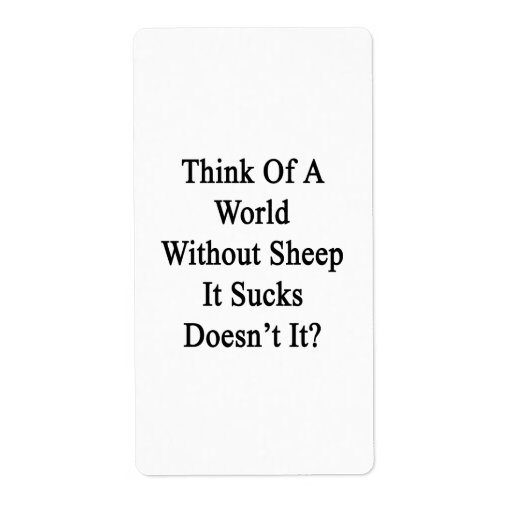 Think Of A World Without Sheep It Sucks Doesn't It Custom Shipping Label