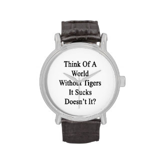 Think Of A World Without Tigers It Sucks Doesn't I Wristwatch