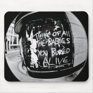 Think Of All The Babies You Buried Alive Mouse Pad