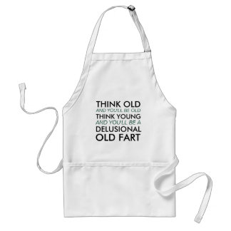 Think Old and You'll Be Old Adult Apron