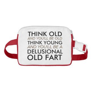 Think Old and You'll Be Old Fanny Pack