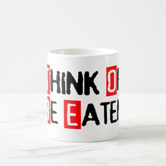 Think Or Be Eaten Mug