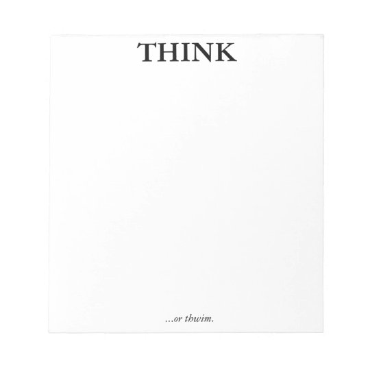 THINK  ...or thwim notepad