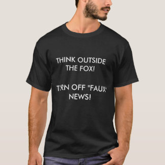 """THINK OUTSIDE THE FOX!, TURN OFF """"FAUX"""" NEWS! T-Shirt"""
