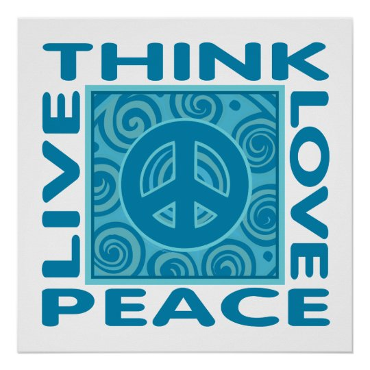 Think Peace. Love Peace. Live Peace. Poster