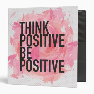 Think Positive Be Positive 3 Ring Binder
