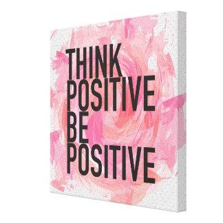 Think Positive Be Positive Canvas Print