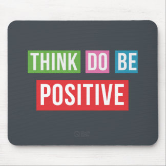 Think Positive Do Positive Be Positive Mousepad