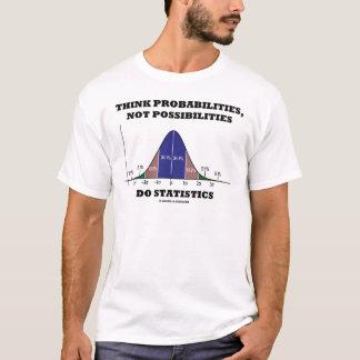 Think Probabilities, Not Possibilities Statistics T-Shirt