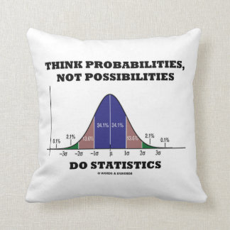 Think Probabilities, Not Possibilities Statistics Throw Pillow