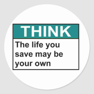 THINK The Life You Save May Be Your Own Classic Round Sticker