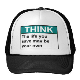 THINK The Life You Save May Be Your Own Trucker Hat